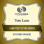 Tom Lane Lead You To The Cross (Studio Track)