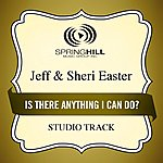Jeff & Sheri Easter Is There Anything I Can Do? (Studio Track)