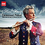 Emmanuel Pahud The Flute King: Music From The Court Of Frederick The Great
