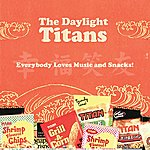 The Daylight Titans Everybody Loves Music And Snacks