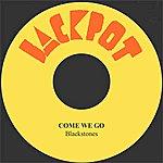 The Blackstones Come We Go