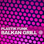 Plastik Funk Balkan Grill