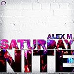 Alex M. Saturday Nite