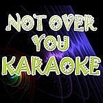 Official Not Over You (In The Style Of Gavin Degraw) (Karaoke)