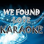 Official We Found Love (In The Style Of Rihanna Ft. Calvin Harris) (Karaoke)