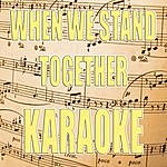 Official When We Stand Together (In The Style Of Nickelback) (Karaoke)