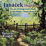 Radoslav Kvapil Janacek Piano Music: On An Overgrown Path; In The Mists; Piano Sonata