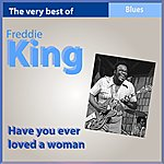 Freddie King The Very Best Of Freddy King: Have You Ever Loved A Woman