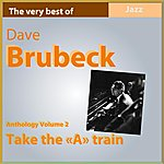 Dave Brubeck Dave Brubeck Anthology, Vol. 2: Take The A Train (The Very Best Of)