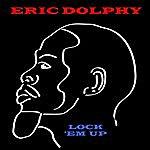 Eric Dolphy Lock 'em Up