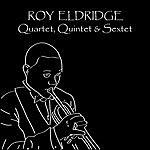 Roy Eldridge Quartet - Quintet - Sextet