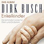 Dirk Busch Enkelkinder (Das Album - Die Schönsten Lieder Für Eltern Und Großeltern)