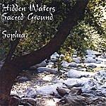 Sophia Hidden Waters/Sacred Ground