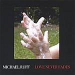 Michael Ruff Love Never Fades