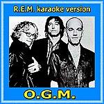 O.G.M. R.E.M Karaoke Version (In The Style Of Rem, Karaoke Version)