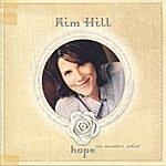 Kim Hill Hope No Matter What