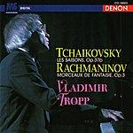 Vladimir Tropp Tchaikovsky: Les Saisons, Op. 37b - Rachmaninov: Morceaux De Fantaisue, Op. 3