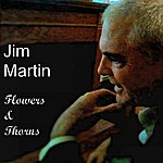 Jim Martin Flowers And Thorns