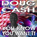 Doug Cash You Know You Want It - Single