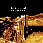 God Is An Astronaut The End Of The Beginning (2011 Remastered Edition)