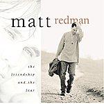 Matt Redman The Friendship And The Fear