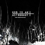 God Is An Astronaut Far From Refuge (2011 Remastered Edition)