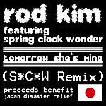 Rod Kim Tomorrow She's Mine (S*c*w Remix) (Feat. Spring Clock Wonder) - Single
