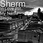 Sherm In Love Wit My Name - Single