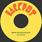 Ken Boothe How Could I Leave