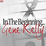 Gene Kelly In The Beginning...