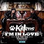 Kittens I'm In Love (La La La)