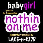 Babygirl Nothin On Me - Single