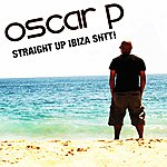 Oscar P Straight Up Ibiza Shtt