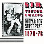 Sir Victor Uwaifo Sir Victor Uwaifo: Guitar Boy Superstar 1970-76