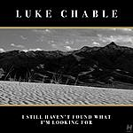 Luke Chable I Still Haven't Found What I'm Looking For