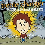 Treble Charger Wide Awake Bored