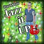 The Darkman Jazz It Up