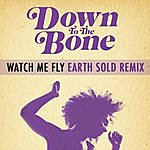 Down To The Bone Watch Me Fly (Earth Sold Remix) (Feat Imaani) - Single