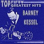 Barney Kessel Barney Kessel His Top Fifty Greatest Hits
