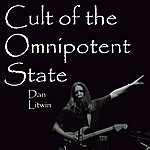Dan Litwin Cult Of The Omnipotent State