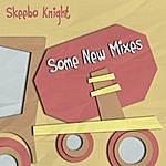 Skeebo Knight Some New Mixes