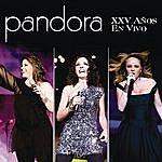 Pandora Pandora XXV Años En Vivo