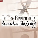 Cannonball Adderley In The Beginning...