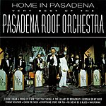 The Pasadena Roof Orchestra Home In Pasadena: The Very Best Of The Pasadena Roof Orchestra