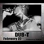 Dub T February 27th