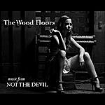 The Wood Floors Music From Not The Devil