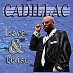 Cadillac Love & Trust