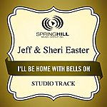 Jeff & Sheri Easter I'll Be Home With Bells On (Studio Track)