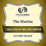 The Martins I Could Sing Of Your Love Forever (Studio Track)