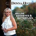 Donna Hughes Hellos, Goodbyes & Butterflies
